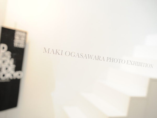 MAKI OGASAWARA PHOTO EXHIBITION